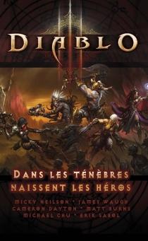 Diablo III : Dans les ténèbres naissent les héros -