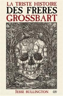 La triste histoire des frères Grossbart - JesseBullington