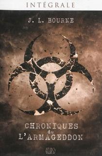 Chroniques de l'Armageddon : intégrale - J.L.Bourne