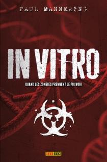 In vitro : quand les zombies prennent le pouvoir, n° 1 - PaulMannering