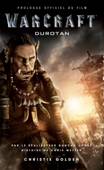 Warcraft : Durotan : prologue officiel du film - Christie Golden