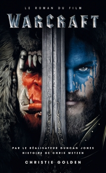 World of Warcraft : le roman du film - Christie Golden