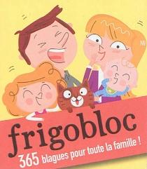 Frigobloc : 365 blagues pour toute la famille ! -