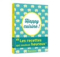 Happy cuisine ! : les recettes qui rendent heureux