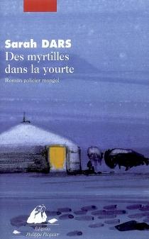 Des myrtilles dans la yourte : roman policier mongol - SarahDars