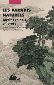 Les paradis naturels : jardins chinois en prose -