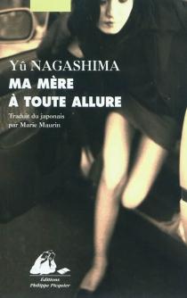 Ma mère à toute allure| Précédé de Le chien dans le side-car - YûNagashima
