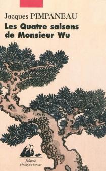 Les quatre saisons de Monsieur Wu - JacquesPimpaneau