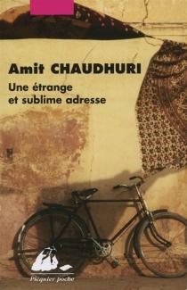 Une étrange et sublime adresse : et neuf histoires - AmitChaudhuri