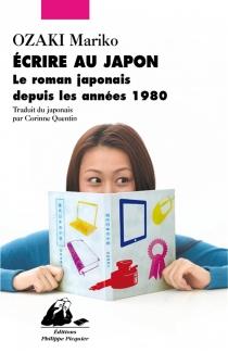 Ecrire au Japon : le roman japonais depuis les années 1980 - MarikoOzaki