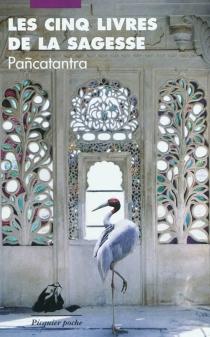Les cinq livres de la sagesse : Pancatantra -