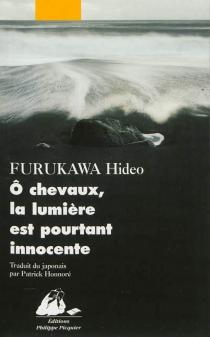 Ô chevaux, la lumière est pourtant innocente - HideoFurukawa