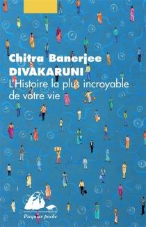 L'histoire la plus incroyable de votre vie - Chitra BanerjeeDivakaruni