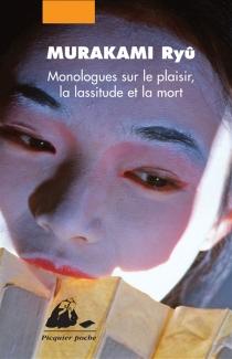 Monologues sur le plaisir, la lassitude et la mort - RyûMurakami