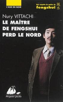Le maître de fengshui perd le nord : une enquête du maître de fengshui - NuryVittachi