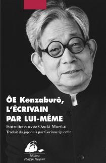 Ôe Kenzaburô, l'écrivain par lui-même : entretiens avec Ozaki Mariko - MarikoOzaki