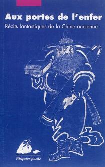 Aux portes de l'enfer : récits fantastiques de la Chine ancienne -