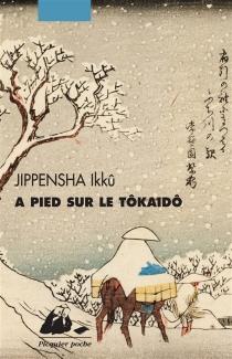 A pied sur le Tokaido : roman picaresque - IkkuJippensha