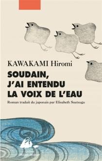 Soudain, j'ai entendu la voix de l'eau - HiromiKawakami