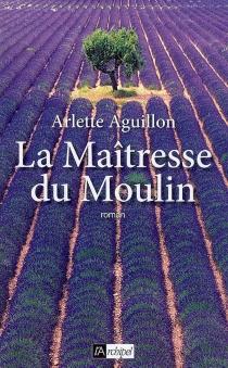 La maîtresse du moulin - ArletteAguillon-Roure
