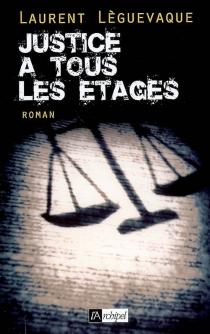Justice à tous les étages - LaurentLèguevaque