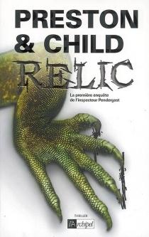 Relic : la première enquête de l'inspecteur Pendergast - LincolnChild
