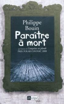 Paraître à mort - PhilippeBouin
