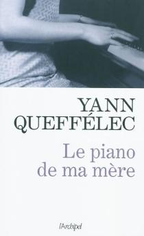 Le piano de ma mère : récit - YannQueffélec