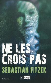 Ne les crois pas : thriller - SebastianFitzek