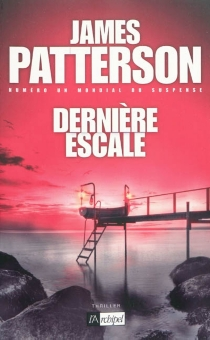 Dernière escale : thriller - James Patterson