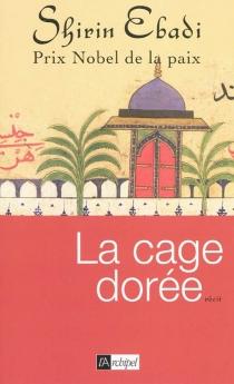 La cage dorée - ShirinEbadi