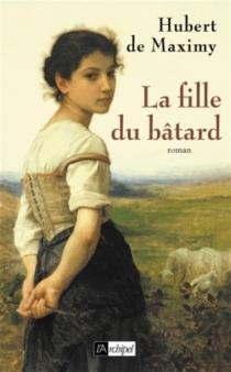 La fille du bâtard - Hubert deMaximy