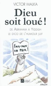 Dieu soit loué ! : d'Abraham à Yiddish, le dico de l'humour juif -