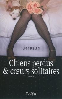 Chiens perdus et coeurs solitaires - LucyDillon