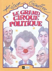 Le grand cirque politique - Jean-PierreGauffre