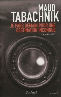 Je pars demain pour une destination inconnue - MaudTabachnik