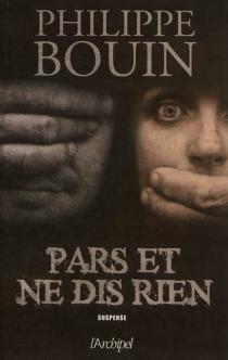Pars et ne dis rien - PhilippeBouin