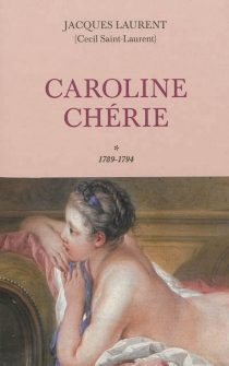 Caroline chérie - Jacques Laurent