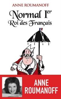 Normal Ier, roi des Français - AnneRoumanoff