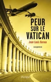 Peur sur le Vatican - Jean-LouisBaroux