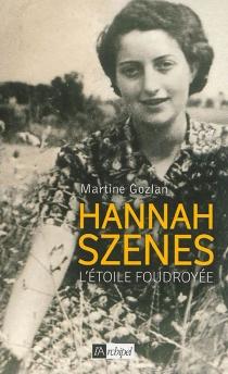Hannah Szenes : l'étoile foudroyée - MartineGozlan