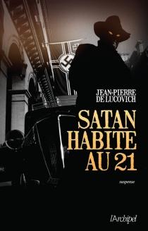 Satan habite au 21 - Jean-Pierre deLucovich