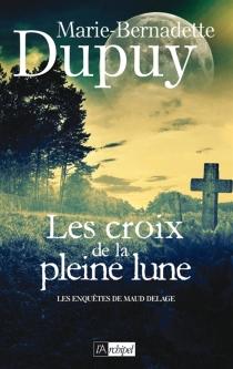 Les enquêtes de Maud Delage - Marie-BernadetteDupuy