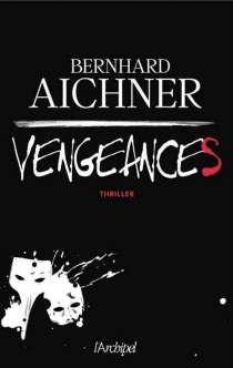 Vengeances : thriller - Bernhard Aichner