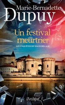 Un festival meurtrier : les enquêtes de Maud Delage - Marie-BernadetteDupuy