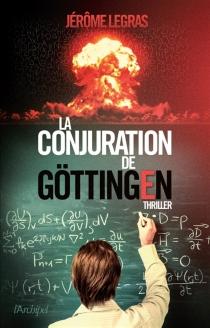 La conjuration de Göttingen - JérômeLegras
