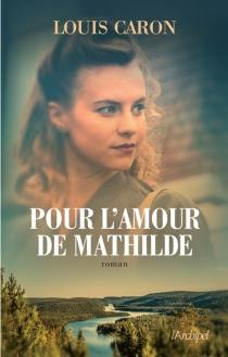 Pour l'amour de Mathilde - LouisCaron