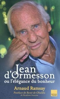 Jean d'Ormesson ou L'élégance du bonheur - ArnaudRamsay
