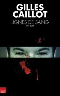 Lignes de sang : thriller - GillesCaillot