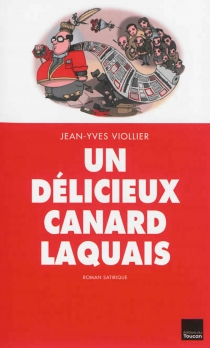 Un délicieux canard laquais : roman satirique - Jean-YvesViollier